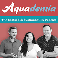 Aquademia | The Seafood and Sustainability Podcast