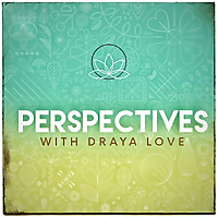 Perspectives with Draya Love