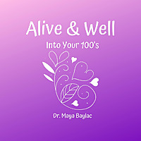 Alive & Well Into Your 100's Podcast