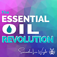 The Essential Oil Revolution w/ Samantha Lee Wright