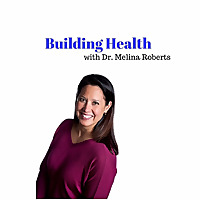Building Health with Dr. Melina Roberts