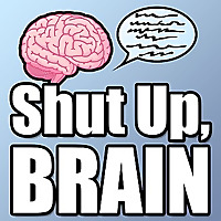'Shut Up, Brain' Podcast