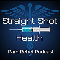 The Pain Rebel Podcast By Straight Shot Health