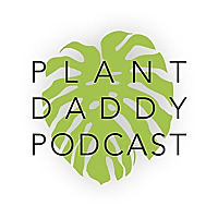 Plant Daddy Podcast