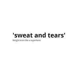 Sweat and tears