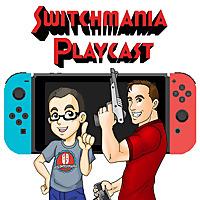Switchmania Playcast: A Nintendo Switch Podcast