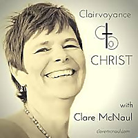 Clairvoyance to Christ with Clare McNaul