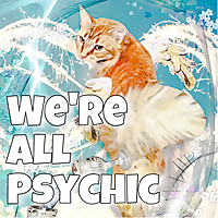 We're All Psychic
