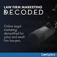 LawLytics Podcast: Law Firm Marketing Decoded
