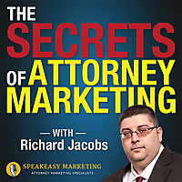 Secrets of Attorney Marketing with Richard Jacobs