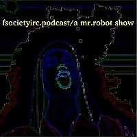Fsocietyirc Podcast | A Mr.Robot Show