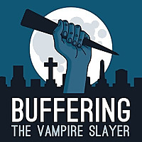 Buffering the Vampire Slayer - A Buffy the Vampire Slayer Podcast