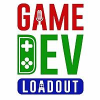 GameDev Loadout - A Game Developer Podcast