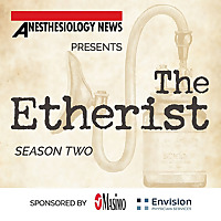 Anesthesiology News presents The Etherist