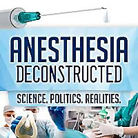 Anesthesia Deconstructed: Science. Politics. Realities.