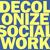 Decolonize Social Work