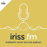 Iriss.fm | Scotland's Social Services Podcast