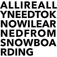 All I Really Need to Know I Learned from Snowboarding