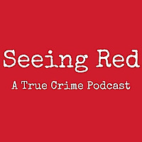 Seeing Red | A True Crime Podcast