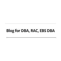Blog for DBA, RAC, EBS DBA
