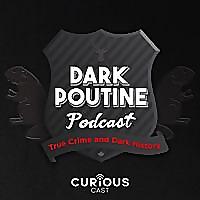 Dark Poutine True Crime & Dark History
