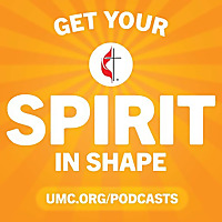 Get Your Spirit in Shape | United Methodist Podcast