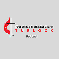 First United Methodist Church Turlock Podcast