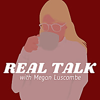 REAL TALK with Megan Luscombe