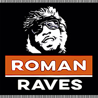 Roman Raves Podcast