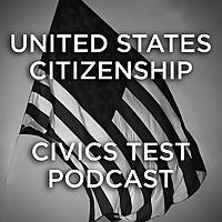 United States Citizenship - Civics Test Podcast