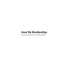 How To: DevSecOps