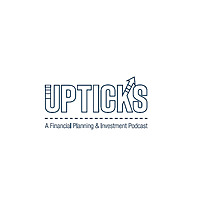 Upticks | A Financial Planning & Investment Podcast