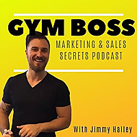 Gym Boss Podcast | Marketing and Sales Secrets