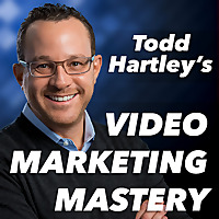 Video Marketing Mastery with Todd Hartley