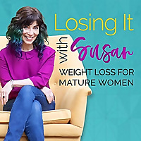 Losing It with Susan Podcast