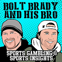 Bolt Brady and His Bro | Sports Gambling Podcast
