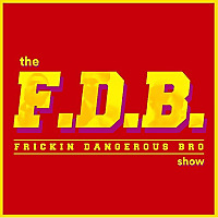 The Frickin Dangerous Bro Show