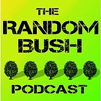 RandomBush | The Stand up Sketch Conversation Comedy Podcast