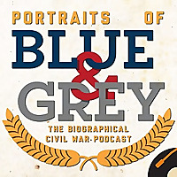 Portraits of Blue & Grey | The Biographical Civil War Podcast