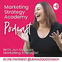 Marketing Strategy Academy with Jen Vazquez