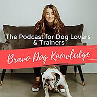 Bravo Dog Knowledge | Dog Training Podcast