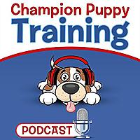 Champion Puppy Training Podcast