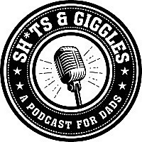 Shits & Giggles: A Podcast for Dads!