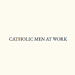 Catholic Men at Work