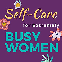 Self-Care for Extremely Busy Women