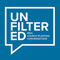 Unfiltered | Real Church Planting Conversations