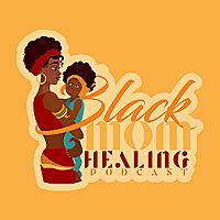 Black Mom Healing Podcast