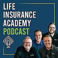 Life Insurance Academy Podcast