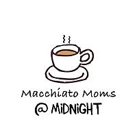 Macchiato Moms @ Midnight