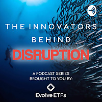 Evolve ETFs | The Innovators Behind Disruption with Raj Lala